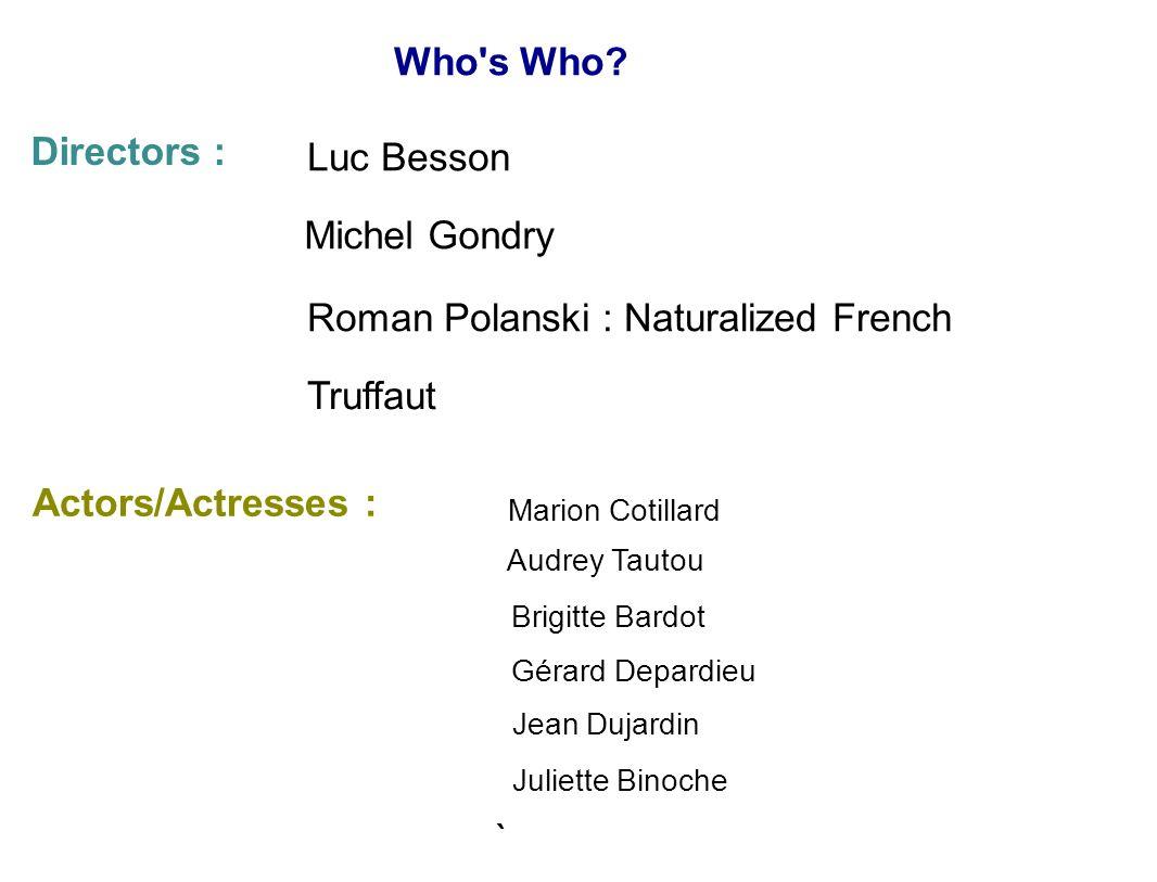 Who's Who? Directors : Luc Besson Michel Gondry Roman Polanski : Naturalized French Truffaut Actors/Actresses : Marion Cotillard Audrey Tautou Brigitt