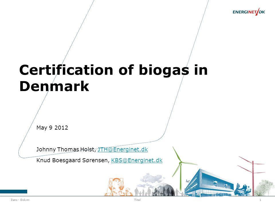 Dato - Dok.nr.1Titel Certification of biogas in Denmark May 9 2012 Johnny Thomas Holst, JTH@Energinet.dkJTH@Energinet.dk Knud Boesgaard Sørensen, KBS@Energinet.dkKBS@Energinet.dk