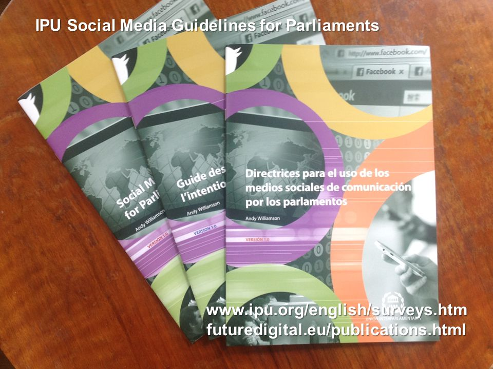 www.ipu.org/english/surveys.htmfuturedigital.eu/publications.html IPU Social Media Guidelines for Parliaments