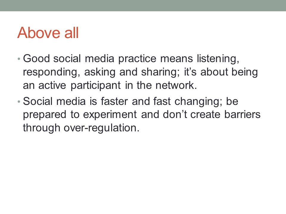 Above all Good social media practice means listening, responding, asking and sharing; it's about being an active participant in the network. Social me