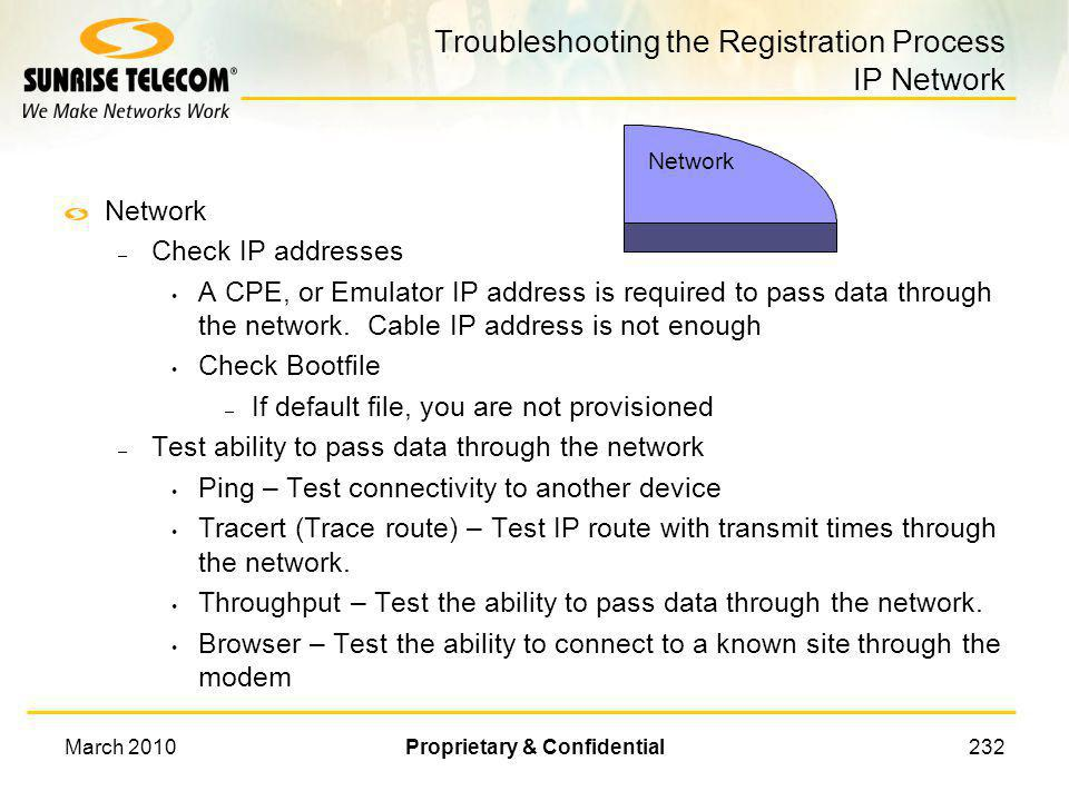 March 2010Proprietary & Confidential231 Troubleshooting the Registration Process Upstream Upstream – Check Transmit Level High or Low could indicate a