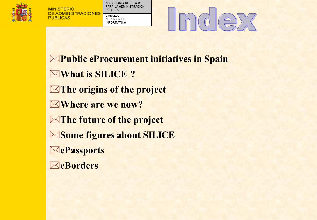 CONSEJO SUPERIOR DE INFORMÁTICA SECRETARÍA DE ESTADO PARA LA ADMINISTRACIÓN PÚBLICA *Public eProcurement initiatives in Spain *What is SILICE .