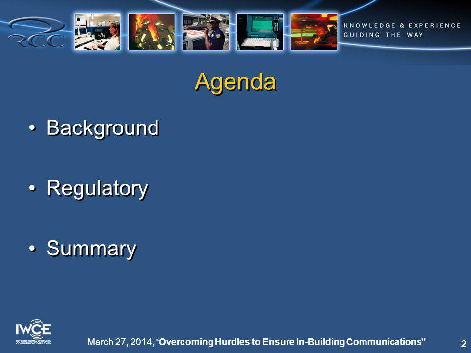 13 March 27, 2014, Overcoming Hurdles to Ensure In-Building Communications What is Being Done NFPA 72 now in revision –Will remove specifics on in-building, and will refer to NFPA 1221 for all specifics –Many jurisdictions already mandate compliance to 72 because it is a code, so local references to 72 will still end up being reflected back to the 1221 standard NFPA 72 now in revision –Will remove specifics on in-building, and will refer to NFPA 1221 for all specifics –Many jurisdictions already mandate compliance to 72 because it is a code, so local references to 72 will still end up being reflected back to the 1221 standard