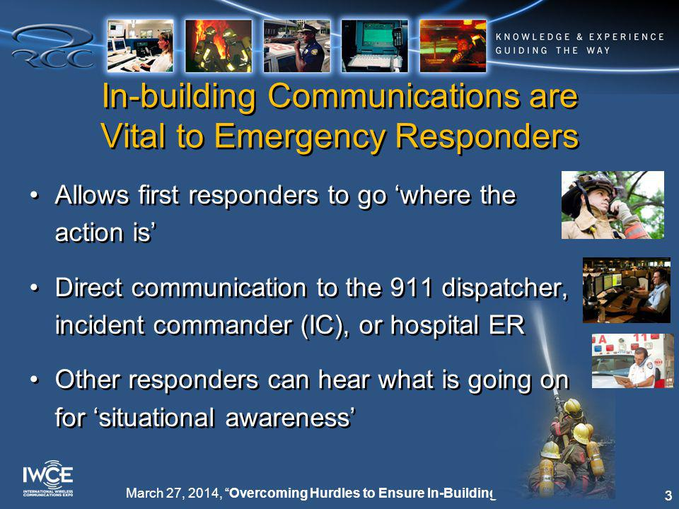 14 March 27, 2014, Overcoming Hurdles to Ensure In-Building Communications What is Being Done NFPA 1221 now in revision –Better suited to define details because committee is composed of wireless experts –Several DAS industry vendors were polled for input –Remember NFPA codes and standards are minimums NFPA 1221 now in revision –Better suited to define details because committee is composed of wireless experts –Several DAS industry vendors were polled for input –Remember NFPA codes and standards are minimums