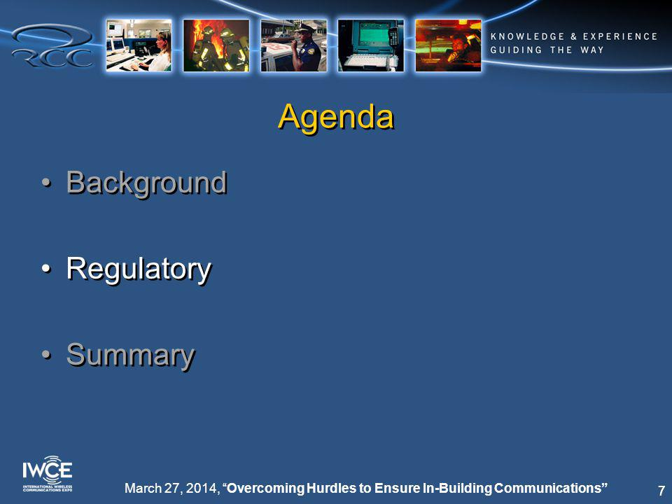 18 March 27, 2014, Overcoming Hurdles to Ensure In-Building Communications Agenda Background Regulatory Summary Background Regulatory Summary