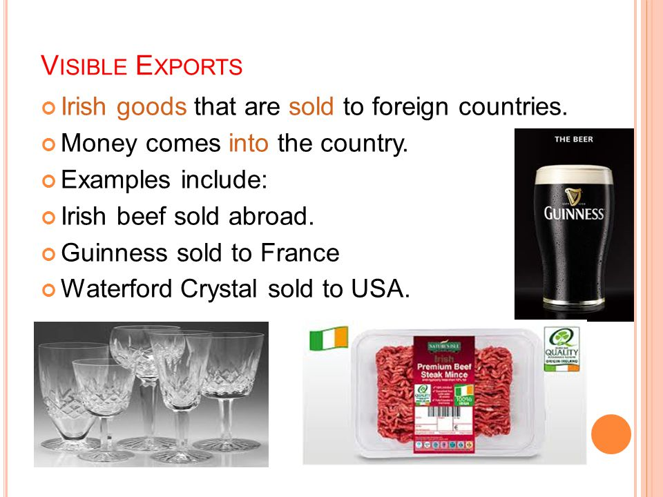 V ISIBLE E XPORTS Irish goods that are sold to foreign countries.