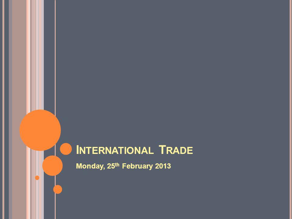 I NTERNATIONAL T RADE Monday, 25 th February 2013