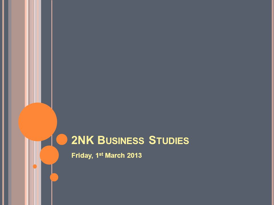 2NK B USINESS S TUDIES Friday, 1 st March 2013