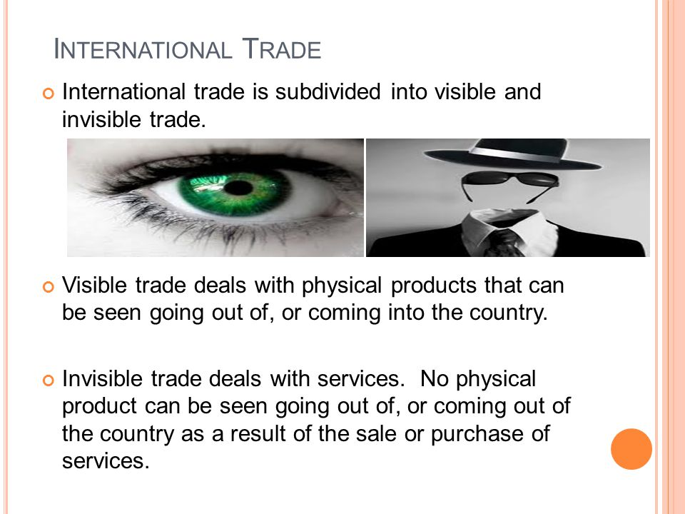 I NTERNATIONAL T RADE International trade is subdivided into visible and invisible trade.