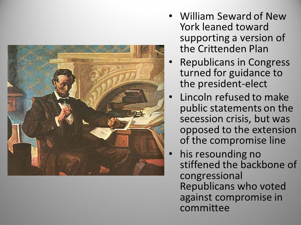 William Seward of New York leaned toward supporting a version of the Crittenden Plan Republicans in Congress turned for guidance to the president-elec