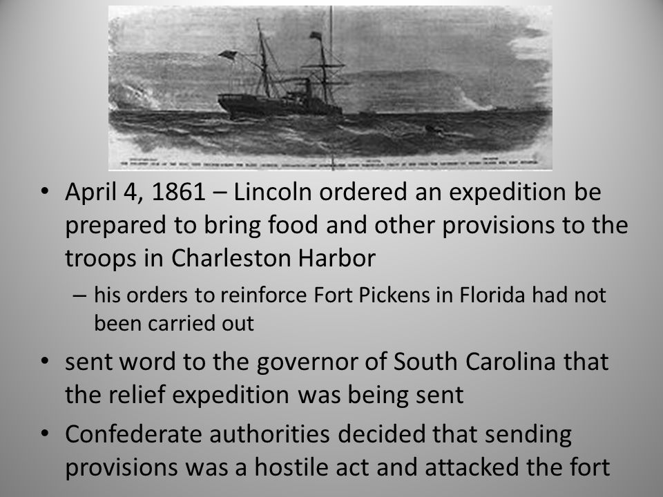 April 4, 1861 – Lincoln ordered an expedition be prepared to bring food and other provisions to the troops in Charleston Harbor – his orders to reinfo