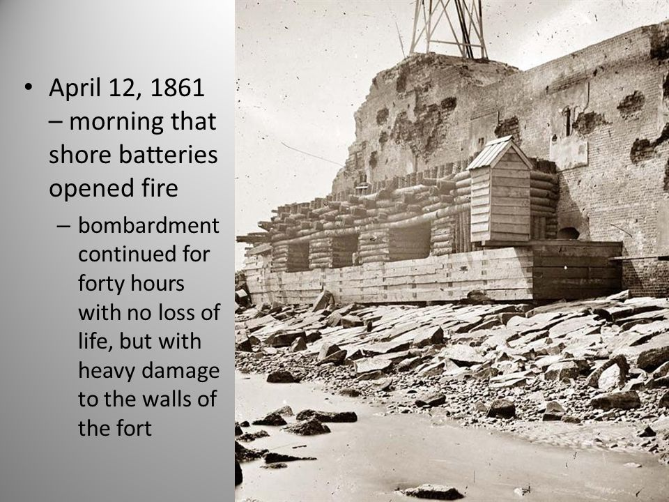 April 12, 1861 – morning that shore batteries opened fire – bombardment continued for forty hours with no loss of life, but with heavy damage to the w