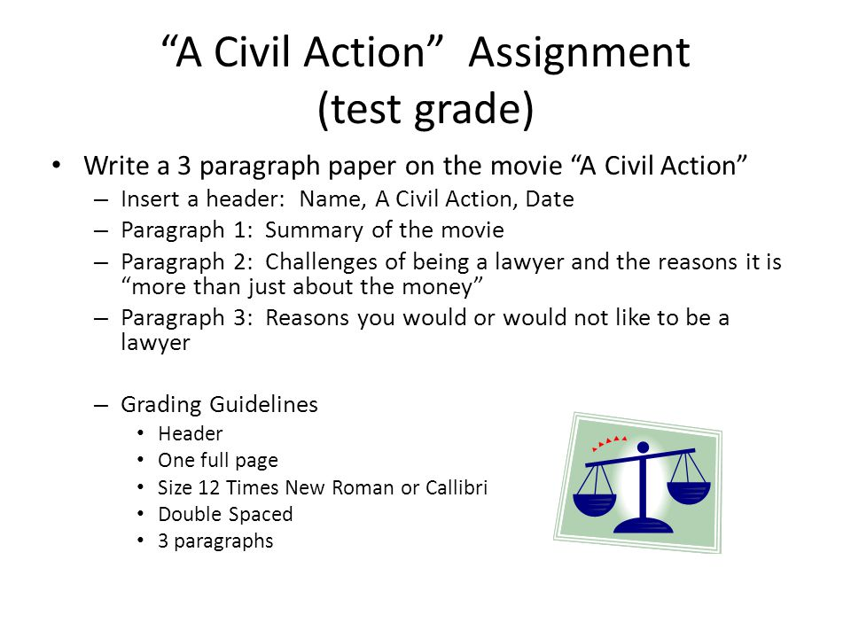 """""""A Civil Action"""" Assignment (test grade) Write a 3 paragraph paper on the movie """"A Civil Action"""" – Insert a header: Name, A Civil Action, Date – Parag"""