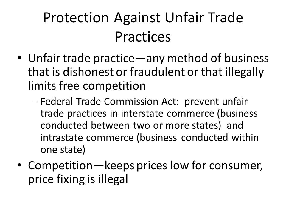 Samples of Unfair Trade Practices Price fixing Misleading Advertising Illegal lotteries Unfair Pricing Mislabeled goods