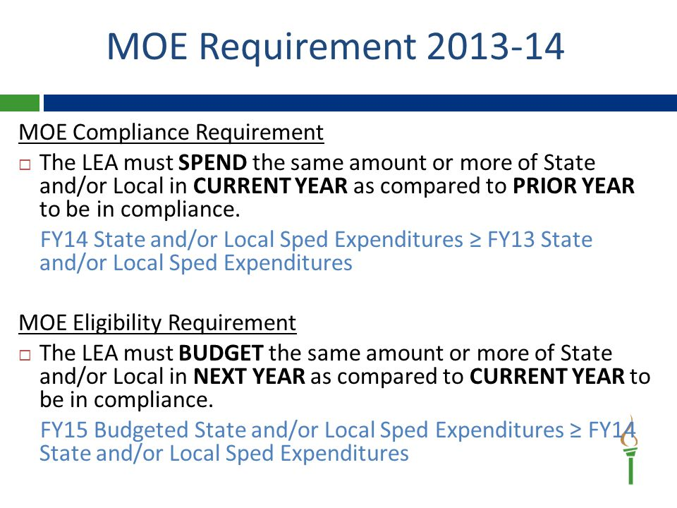 MOE Compliance Requirement  The LEA must SPEND the same amount or more of State and/or Local in CURRENT YEAR as compared to PRIOR YEAR to be in compliance.