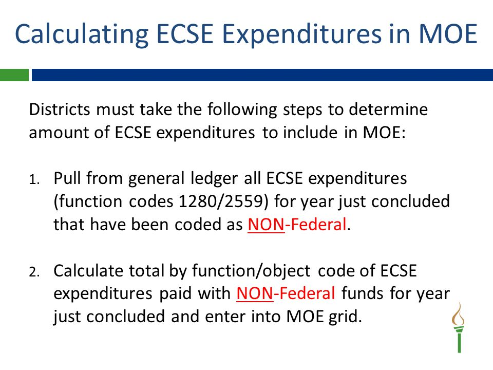 Calculating ECSE Expenditures in MOE Districts must take the following steps to determine amount of ECSE expenditures to include in MOE: 1.