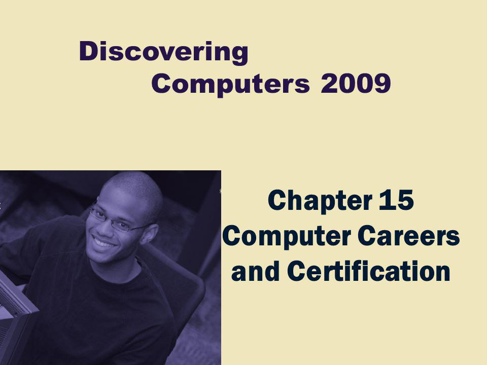 Discovering Computers 2009 Chapter 15 Computer Careers and Certification