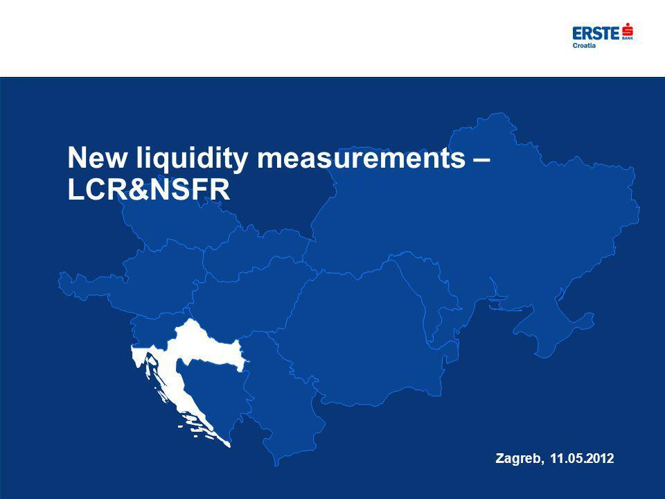 New liquidity measurements – LCR&NSFR Zagreb, 11.05.2012