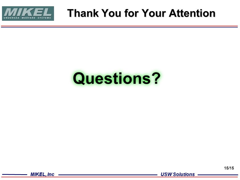 MIKEL, Inc USW Solutions 15/15 Thank You for Your Attention Questions?
