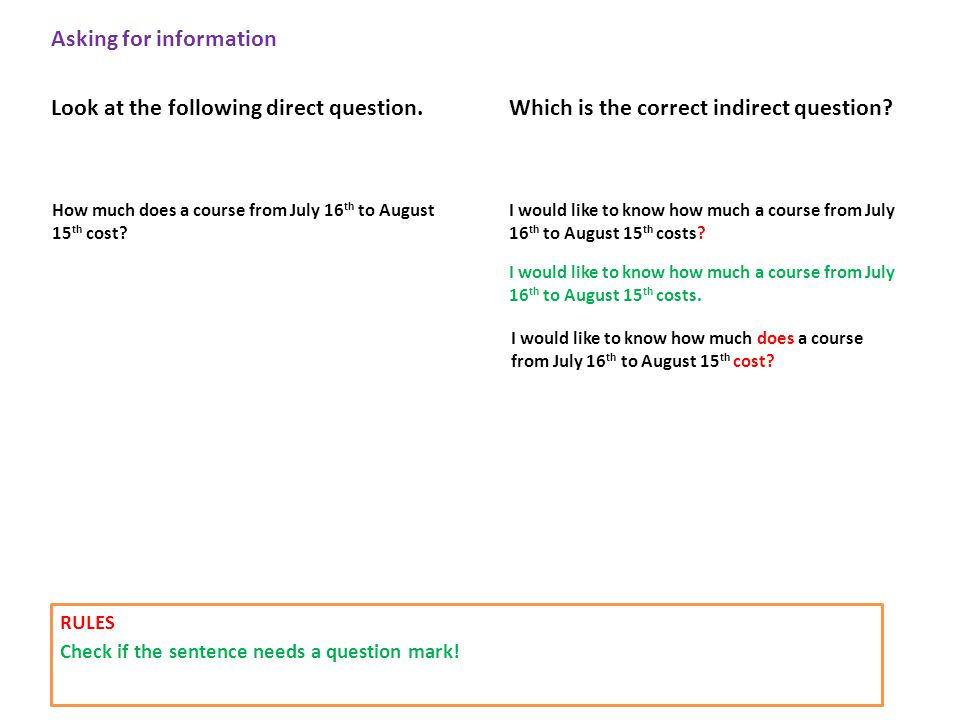 Asking for information Look at the following direct question.