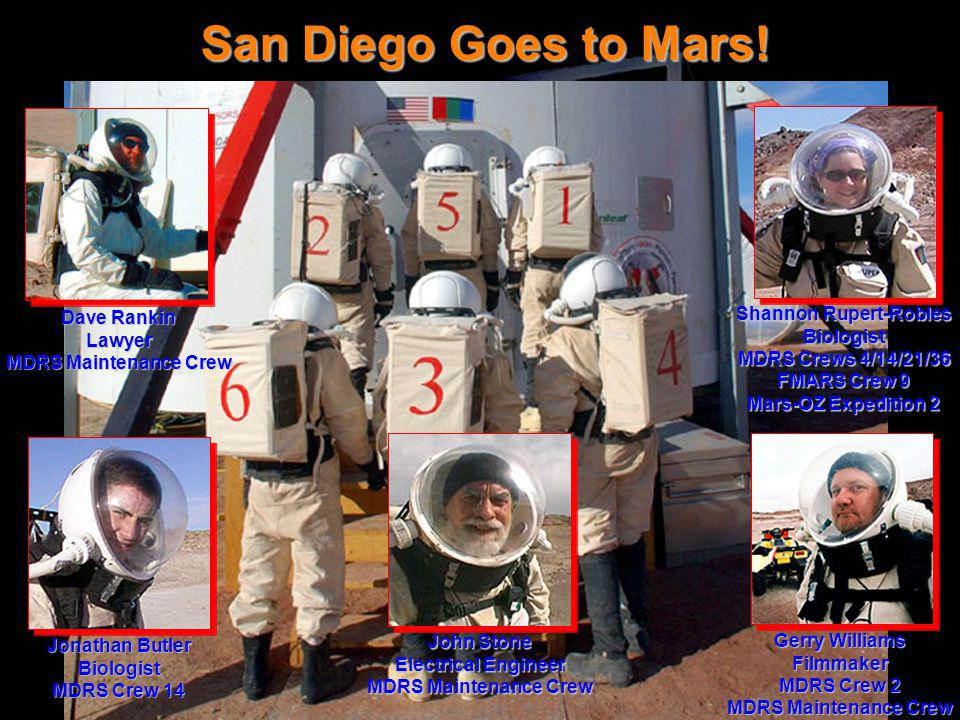 San Diego Members to MDRS San Diego Goes to Mars! Shannon Rupert-Robles Biologist MDRS Crews 4/14/21/36 FMARS Crew 9 Mars-OZ Expedition 2 Gerry Willia