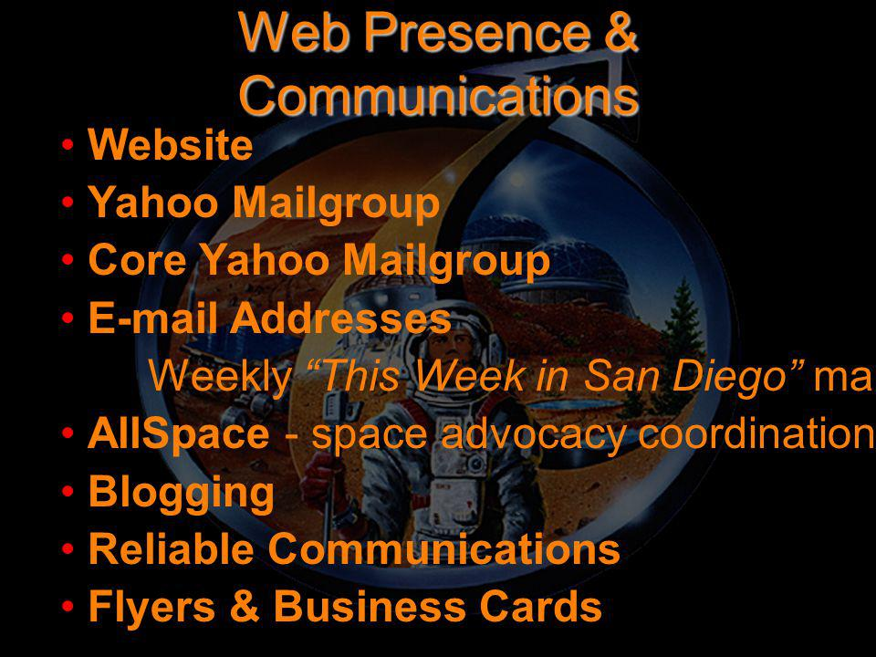 Web Presence & Communications Website Yahoo Mailgroup Core Yahoo Mailgroup E-mail Addresses Weekly This Week in San Diego mailings AllSpace - space advocacy coordination Blogging Reliable Communications Flyers & Business Cards