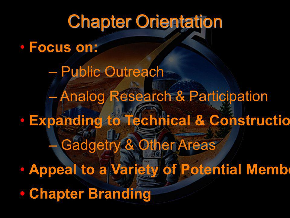 Chapter Orientation Focus on: – Public Outreach – Analog Research & Participation Expanding to Technical & Construction – Gadgetry & Other Areas Appeal to a Variety of Potential Members Chapter Branding