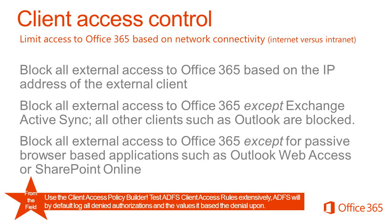 Block all external access to Office 365 based on the IP address of the external client Block all external access to Office 365 except Exchange Active