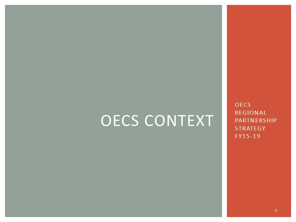 OECS REGIONAL PARTNERSHIP STRATEGY FY15-19 3 OECS CONTEXT