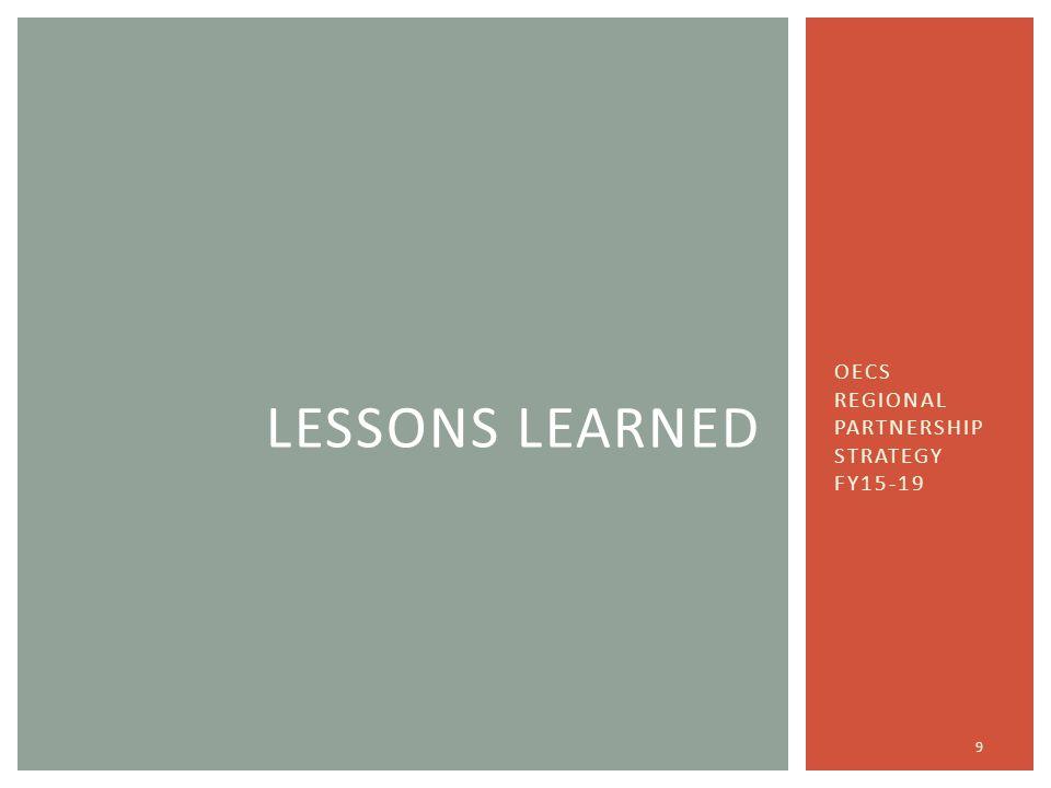 OECS REGIONAL PARTNERSHIP STRATEGY FY15-19 9 LESSONS LEARNED