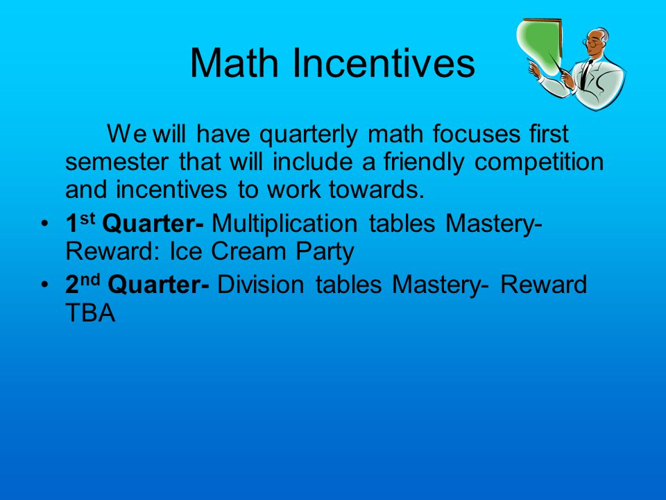 Math Incentives We will have quarterly math focuses first semester that will include a friendly competition and incentives to work towards. 1 st Quart
