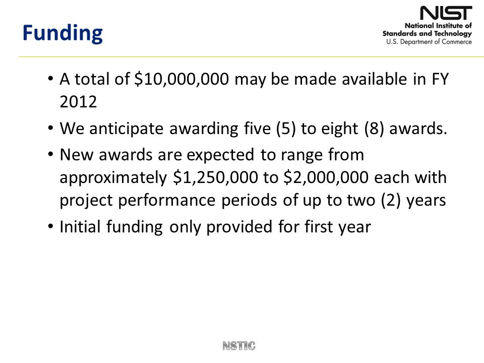 A total of $10,000,000 may be made available in FY 2012 We anticipate awarding five (5) to eight (8) awards. New awards are expected to range from app