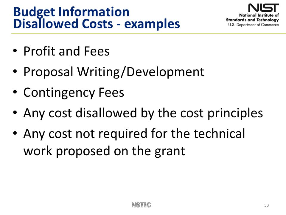53 Profit and Fees Proposal Writing/Development Contingency Fees Any cost disallowed by the cost principles Any cost not required for the technical wo