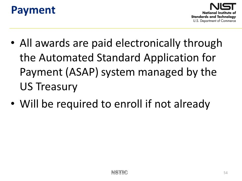 54 All awards are paid electronically through the Automated Standard Application for Payment (ASAP) system managed by the US Treasury Will be required to enroll if not already Payment