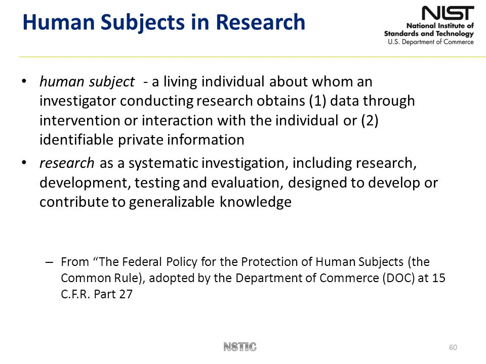 60 human subject - a living individual about whom an investigator conducting research obtains (1) data through intervention or interaction with the in