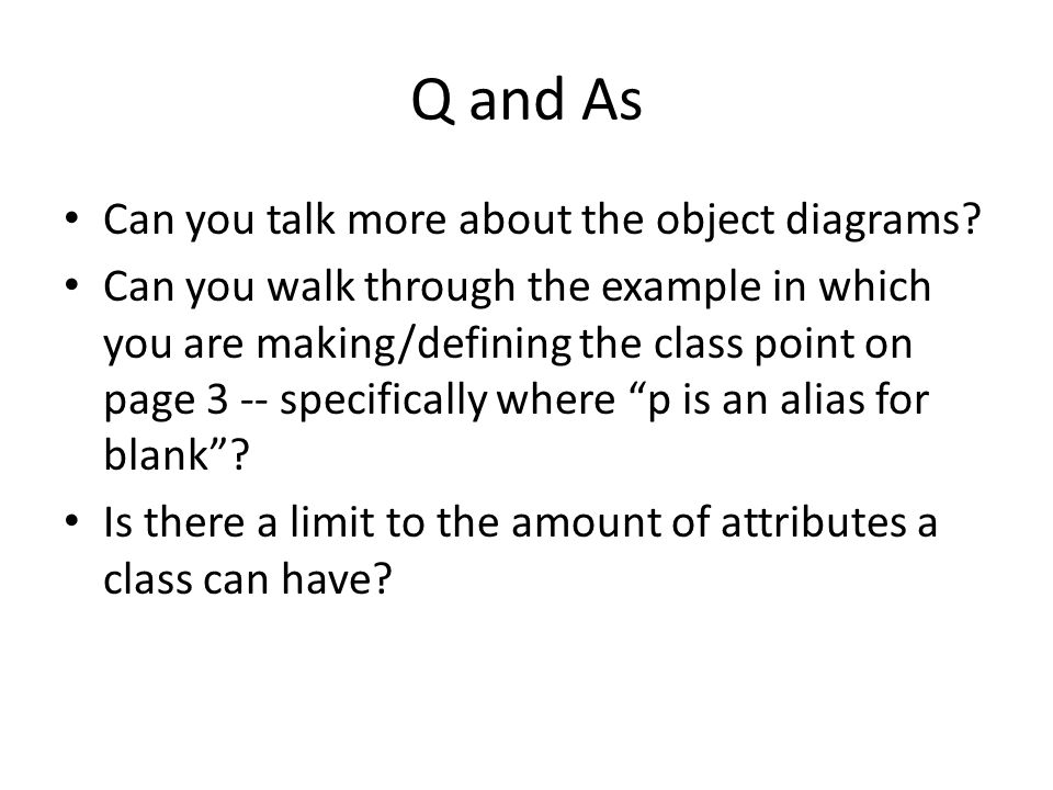 Q and As Can you talk more about the object diagrams.