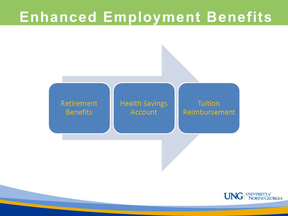 Enhanced Employment Benefits Retirement Benefits Health Savings Account Tuition Reimbursement