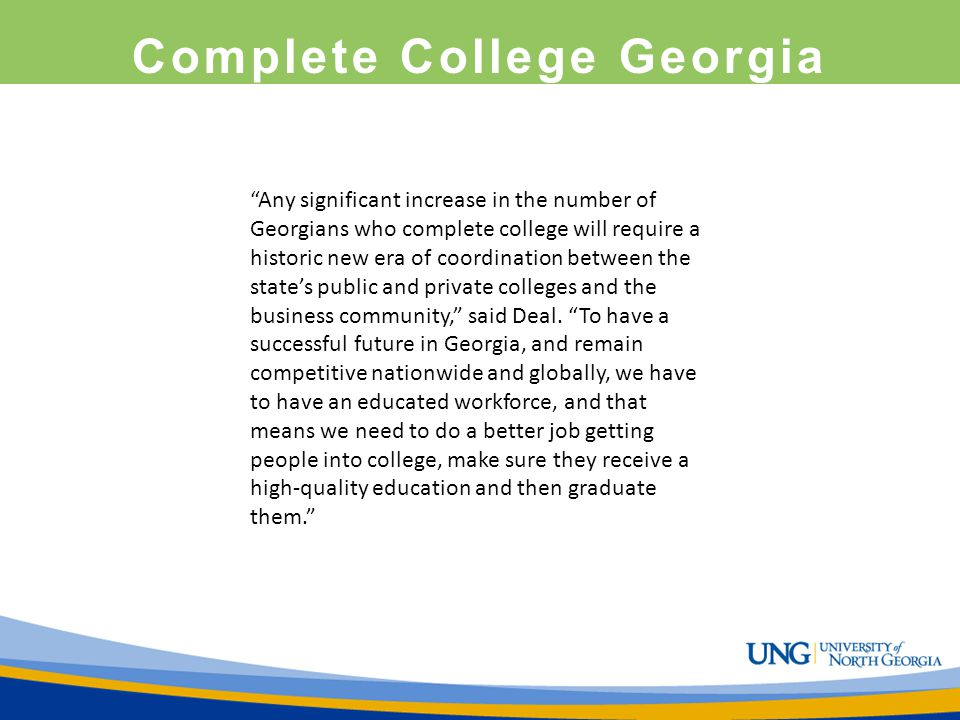 """Complete College Georgia """"Any significant increase in the number of Georgians who complete college will require a historic new era of coordination bet"""
