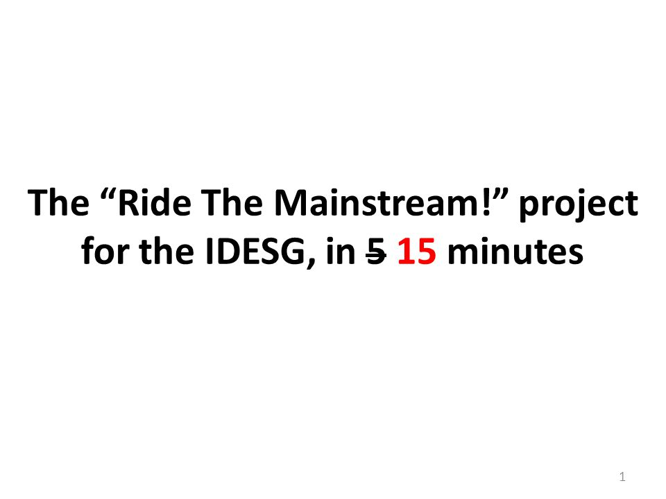 1 The Ride The Mainstream! project for the IDESG, in 5 15 minutes
