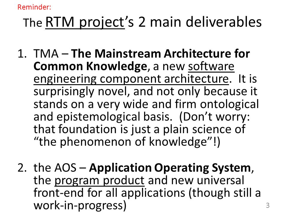 Some of the broader benefits of TMA-organized app development 1.Really RAD, with mostly market-prompted snap-in application composition, with quality 2.Access Control a natural part of app design 3.Transparent database and transaction design and management 4.Secure execution under the control of the AOS 5.Ontological basis enabling quantum leap in application evolvability in a market context 4