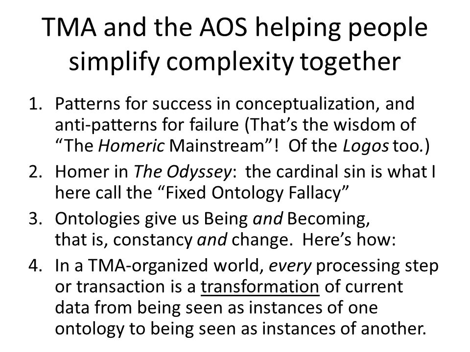 TMA and the AOS helping people simplify complexity together 1.Patterns for success in conceptualization, and anti-patterns for failure (That's the wisdom of The Homeric Mainstream .