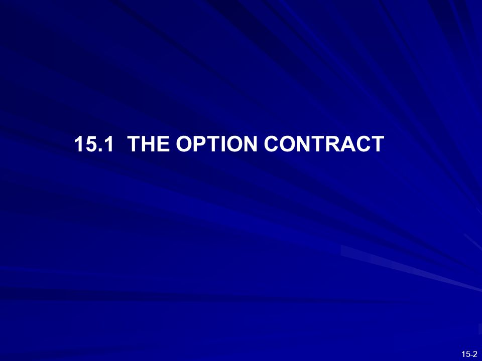 15-3 Option Terminology Buy - Long Sell - Short Call—the right to buy Put—the right to sell Key Elements –Exercise or Strike Price –Premium or Price of the option –Maturity or Expiration