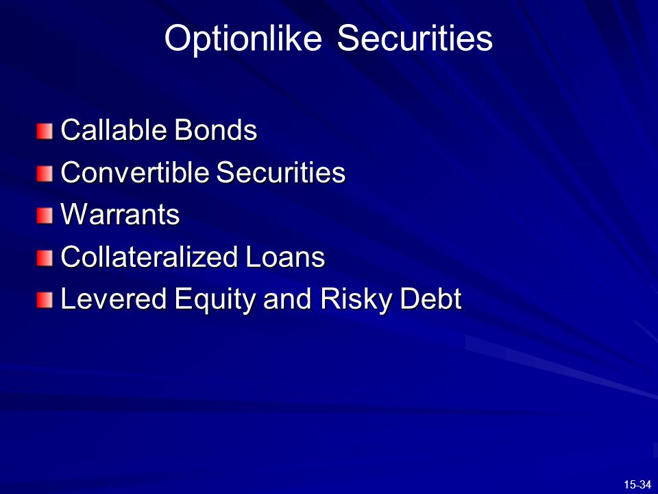15-34 Optionlike Securities Callable Bonds Convertible Securities Warrants Collateralized Loans Levered Equity and Risky Debt