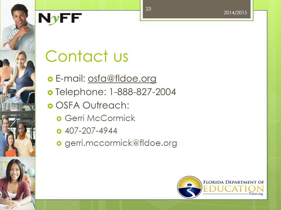 Contact us  E-mail: osfa@fldoe.orgosfa@fldoe.org  Telephone: 1-888-827-2004  OSFA Outreach:  Gerri McCormick  407-207-4944  gerri.mccormick@fldoe.org 2014/2015 23