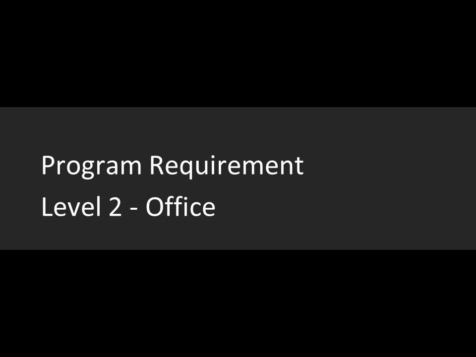 Program Requirement Level 2 - Office