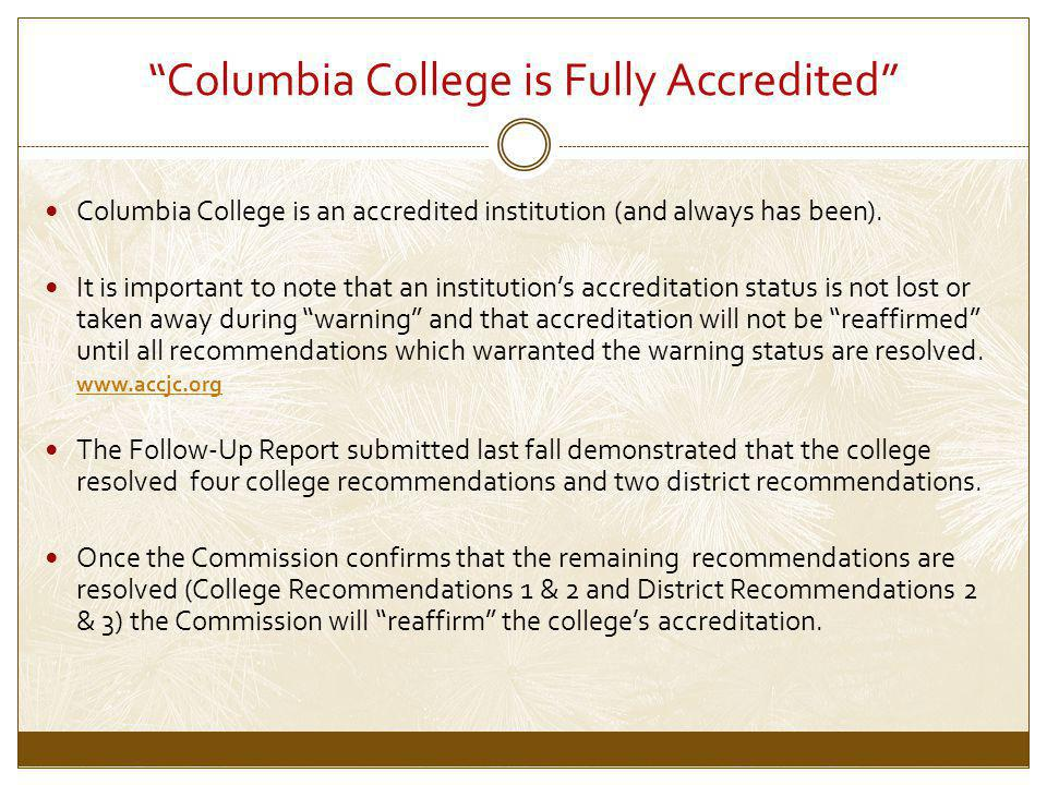 Columbia College is Fully Accredited Columbia College is an accredited institution (and always has been).