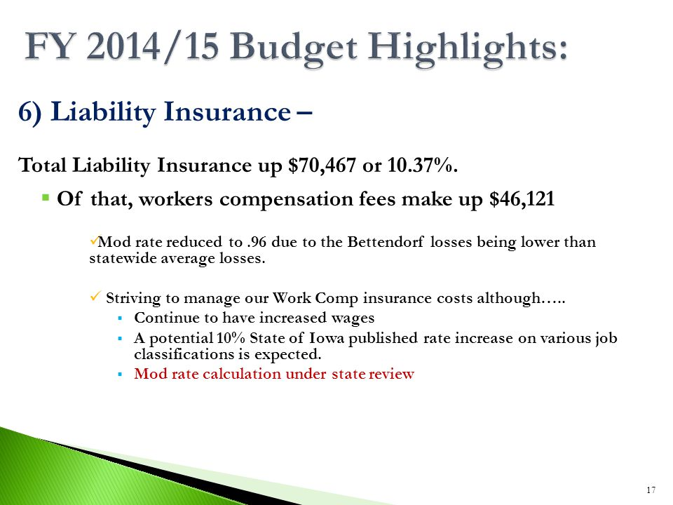 6) Liability Insurance – Total Liability Insurance up $70,467 or 10.37%.  Of that, workers compensation fees make up $46,121 Mod rate reduced to.96 d