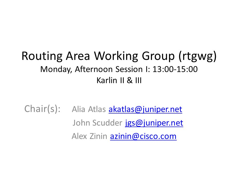Routing Area Working Group (rtgwg) Monday, Afternoon Session I: 13:00-15:00 Karlin II & III Chair(s): Alia Atlas akatlas@juniper.netakatlas@juniper.net John Scudder jgs@juniper.netjgs@juniper.net Alex Zinin azinin@cisco.comazinin@cisco.com
