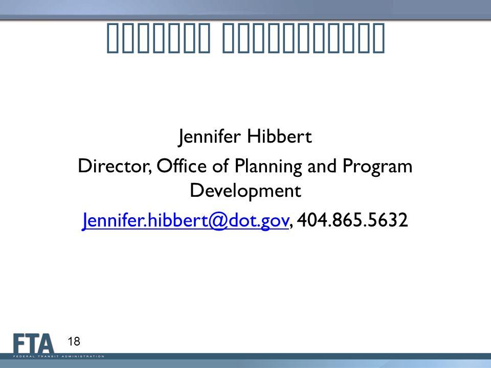 Jennifer Hibbert Director, Office of Planning and Program Development Jennifer.hibbert@dot.govJennifer.hibbert@dot.gov, 404.865.5632 18 Contact Inform