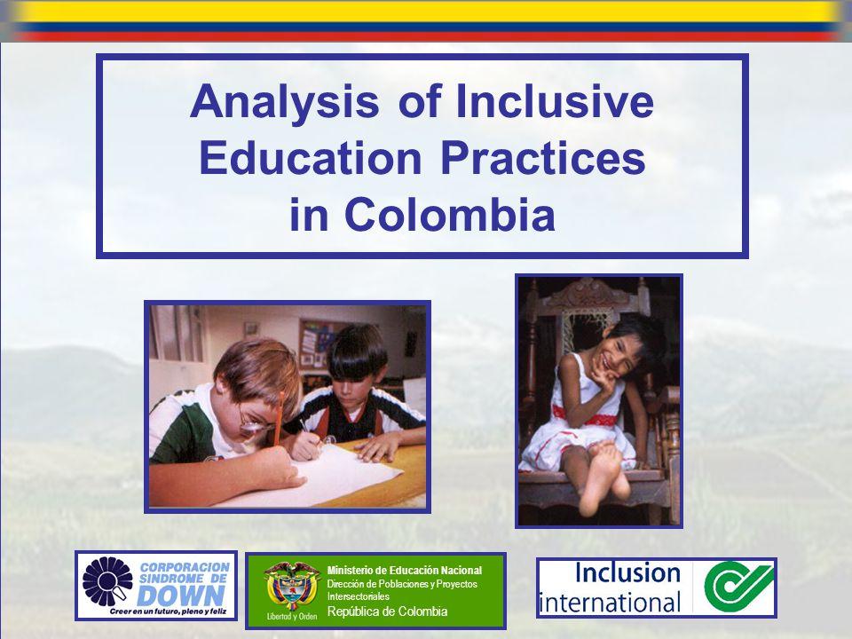 Analysis of Inclusive Education Practices in Colombia Ministerio de Educación Nacional Dirección de Poblaciones y Proyectos Intersectoriales República
